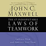 The 17 Indisputable Laws of Teamwork: Embrace
