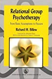 Relational Group Psychotherapy: From Basic Assumptions to Passion (International Library of Group Analysis)