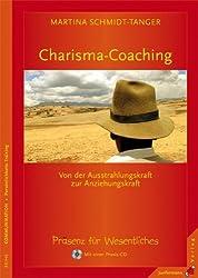 Charisma-Coaching: Von der Ausstrahlungskraft zur Anziehungskraft. Präsenz-Coaching für Wesentliches. Mit einer Praxis-CD