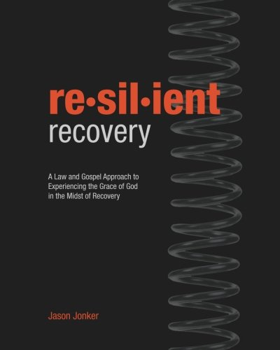 Resilient Recovery: A law and gospel approach to experiencing the grace of God in the midst of recovery