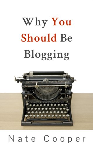 Why You Should Be Blogging (English Edition)