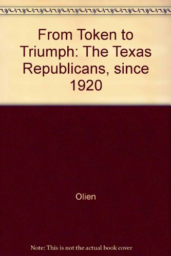 From Token to Triumph: The Texas Republicans Since 1920