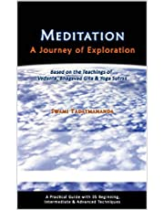 Meditation, A Journey of Exploration: Based on the Teachings of Vedanta, Bhagavad Gita & Yoga Sutras