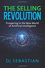 The Selling Revolution: Prospering in the New World  of Artificial Intelligence Paperback