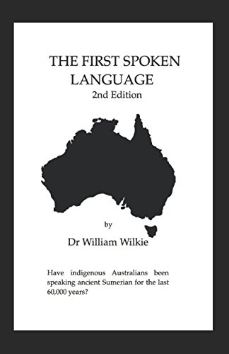 The First Spoken Language 2nd Edition: Have Australian Aboriginal people been speaking ancient Sumerian for 60,000 years?