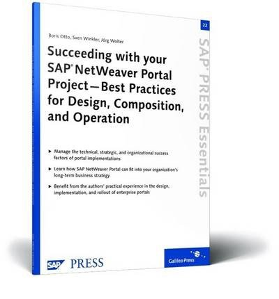 [(Succeeding with Your SAP NetWeaver Portal Project: Best Practices for Design, Composition, and Operation )] [Author: B. Otto] [May-2009] (Portal Design Best Practices)