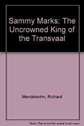 Sammy Marks: The Uncrowned King of the Transvaal