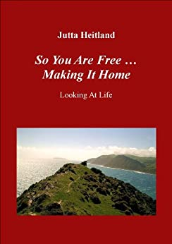 So You Are Free ... Making It Home by [Heitland, Jutta]