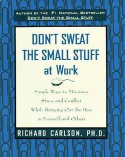 Richard Carlson: Don't Sweat the Small Stuff at Work : Simple Ways to Minimize Stress and Conflict While Bringing Out the Best in Yourself and Others (Paperback); 1999 Edition