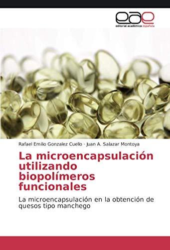 - La microencapsulación utilizando biopolímeros funcionales: La microencapsulación en la obtención de quesos tipo manchego (Spanish Edition)