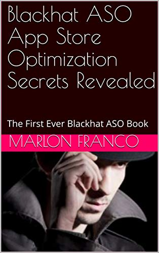 Blackhat ASO App Store Optimization Secrets Revealed (Free 10 iTunes  Accounts): The First Ever Blackhat ASO Book (Free 10 iTunes Accounts)