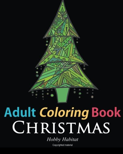 Adult Coloring Book: Christmas: Coloring Book for Adults Featuring 46 Beautiful, Holiday Images (Hobby Habitat Coloring Books) (Volume 1)