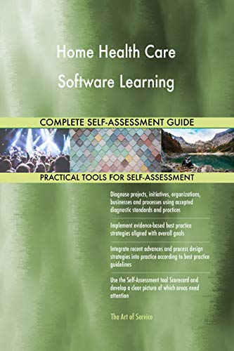 Health Assessment Software - Home Health Care Software Learning All-Inclusive Self-Assessment - More than 680 Success Criteria, Instant Visual Insights, Comprehensive Spreadsheet Dashboard, Auto-Prioritized for Quick Results