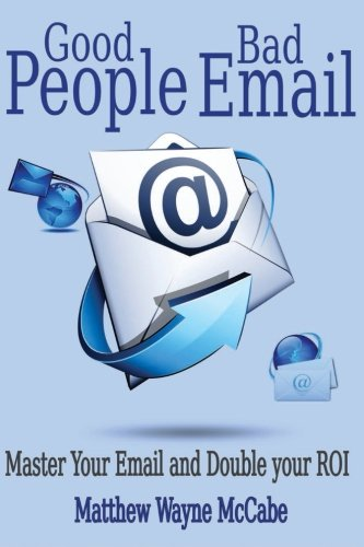 Good People, Bad E-mail: Master Your Email and Double Your ROI PDF