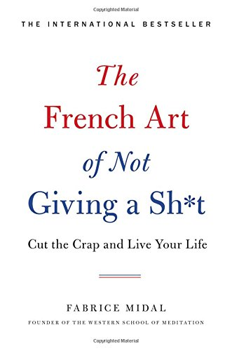 The French Art of Not Giving a Sh*t: Cut the Crap