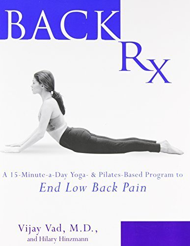Back RX: A 15-Minute-A-Day Yoga- And Pilates-Based Program to End Low Back Pain by Vijay Vad (2004-02-01)