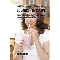 70 Recetas de Jugos y Comidas Para el Cáncer de Colon: Enriquezca Su Nutrición de Forma Natural para Prevenir y Combatir Cáncer (Spanish Edition)