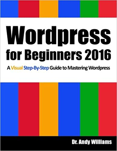 Wordpress for Beginners 2016: A Visual Step-by-Step Guide to Mastering Wordpress