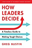 How Leaders Decide: A Timeless Guide to Making