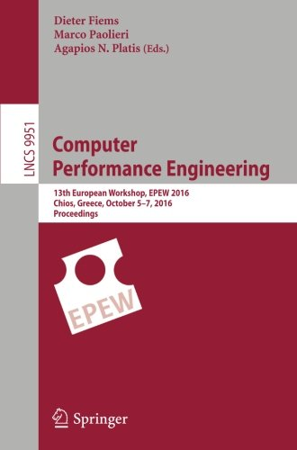 Computer Performance Engineering: 13th European Workshop, EPEW 2016, Chios, Greece, October 5-7, 2016, Proceedings (Lecture Notes in Computer Science)