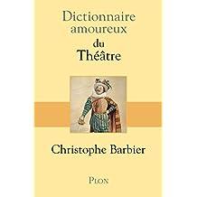 Dictionnaire amoureux du théâtre (DICT AMOUREUX) (French Edition)
