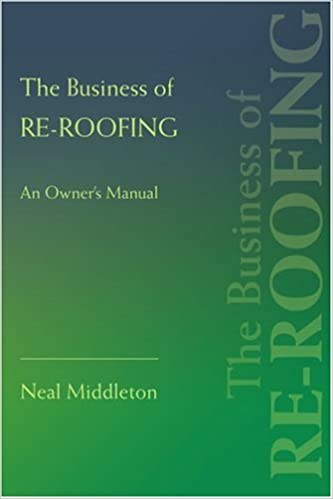 The Business Of Re Roofing: An Owneru0027s Manual: Neal Middleton:  9780595433872: Amazon.com: Books