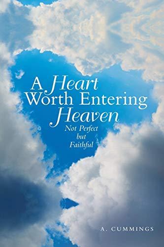 A Heart Worth Entering Heaven: Not Perfect but - Faithful Heart