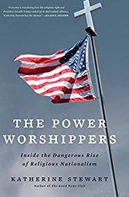 The Power Worshippers: Inside the Dangerous Rise of Religious Nationalism (English Edition)