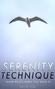 The Serenity Technique: Inner Peace When You Need It by [Wirs, Wayne]