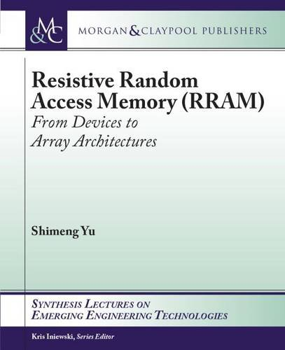 Resistive Random Access Memory (RRAM) (Synthesis Lectures on Emerging Engineering Technologies)