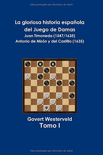 La gloriosa historia española  del Juego de las Damas Juan Timoneda (1547/1635)  Antonio de Mirón y del Castillo (1635)  [Westerveld, Govert] (Tapa Blanda)