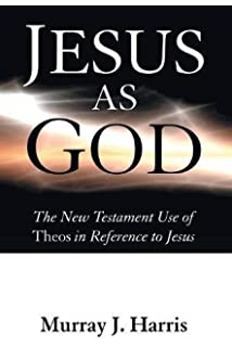 Jesus As God The New Testament Use Of Theos In Reference To