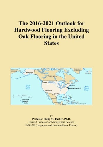The 2016-2021 Outlook for Hardwood Flooring Excluding Oak Flooring in the United States (Usa Flooring Oak)