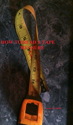 Read Tape Measure (How To Read A Tape Measure: Lean How To Read A Tape Measure)