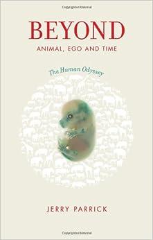 Beyond Animal, Ego and Time: The Human Odyssey