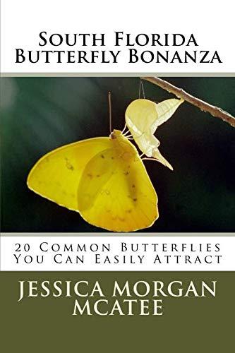South Florida Butterfly Bonanza: 20 Common Butterflies You Can Easily Attract (South Florida Butterfly Garden Guide) (Volume 1)