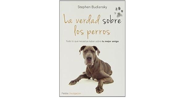 La verdad sobre los perros: STEPHEN BUDIANSKY: 9788449329654 ...