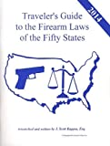 2014 United States Traveler's Guide to the Firearm Laws of the 50 States (Gun Laws for All Fifty States, 18th Edition)