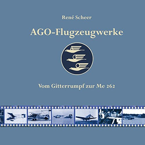 AGO-Flugzeugwerke: Vom Gitterrumpf zur Me 262