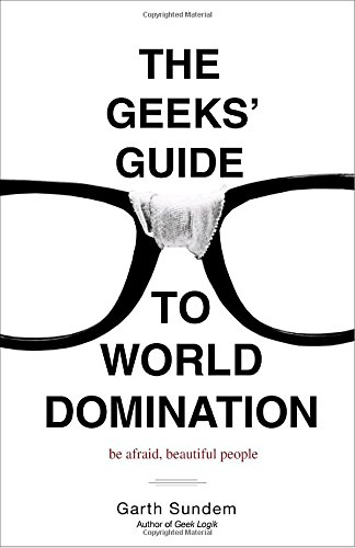 The Geeks' Guide to World Domination: Be Afraid, Beautiful People [Garth Sundem] (Tapa Blanda)