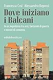 Dove iniziano i Balcani: In ex Jugoslavia tra orsi, fantasmi di guerra e mostri di cemento (Altri viaggi) (Italian Edition)