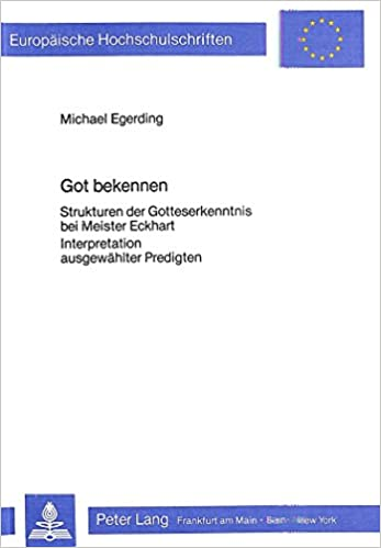 Got Bekennen: Strukturen Der Gotteserkenntnis Bei Meister Eckhart. Interpretationen Ausgewaehlter Predigten (Europaeische Hochschulschriften / European University Studie)