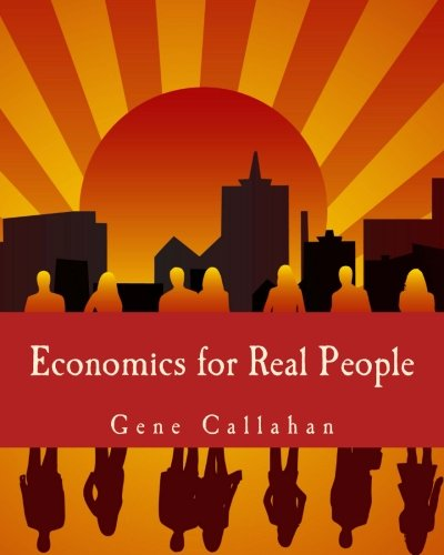 Economics for Real People: An Introduction to the Austrian School