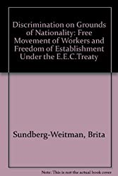 Discrimination on Grounds of Nationality: Free Movement of Workers and Freedom of Establishment Under the E.E.C.Treaty
