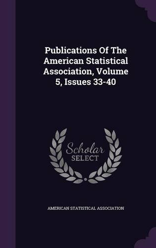 Download Publications Of The American Statistical Association, Volume 5, Issues 33-40 pdf epub