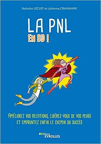 Amazon Fr La Pnl En Bd Ameliorez Vos Relations Liberez