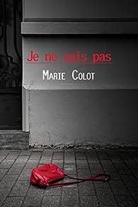 Je ne sais pas par Marie Colot