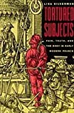 Tortured Subjects : Pain, Truth, and the Body in Early Modern France, Silverman, Lisa, 0226757536