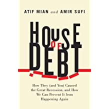 House of Debt: How They (and You) Caused the Great Recession, and How We Can Prevent It from Happening Again