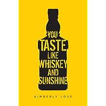 You Taste Like Whiskey and Sunshine